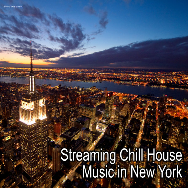 various artists streaming chill house music in new york