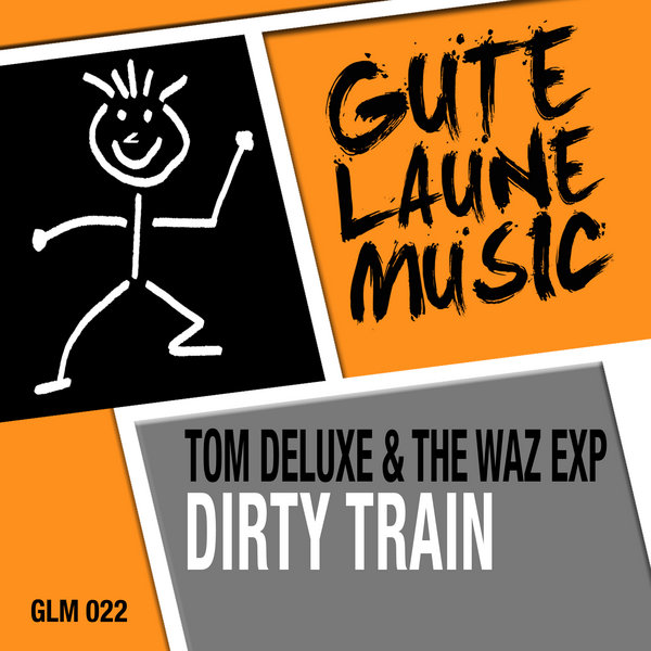 Tom DeLuxe, The Waz Exp - Dirty Train (Original Mix)